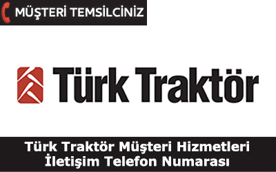 Türk Traktör Müşteri Hizmetleri İletişim Telefon