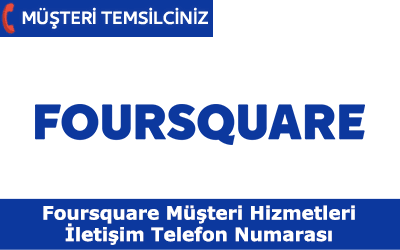 Foursquare Müşteri Hizmetleri İletişim Telefon Numarası