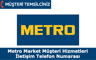 Metro Market Müşteri Hizmetleri İletişim Telefon Numarası