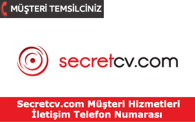 Secretcv Müşteri Hizmetleri İletişim Telefon Numarası
